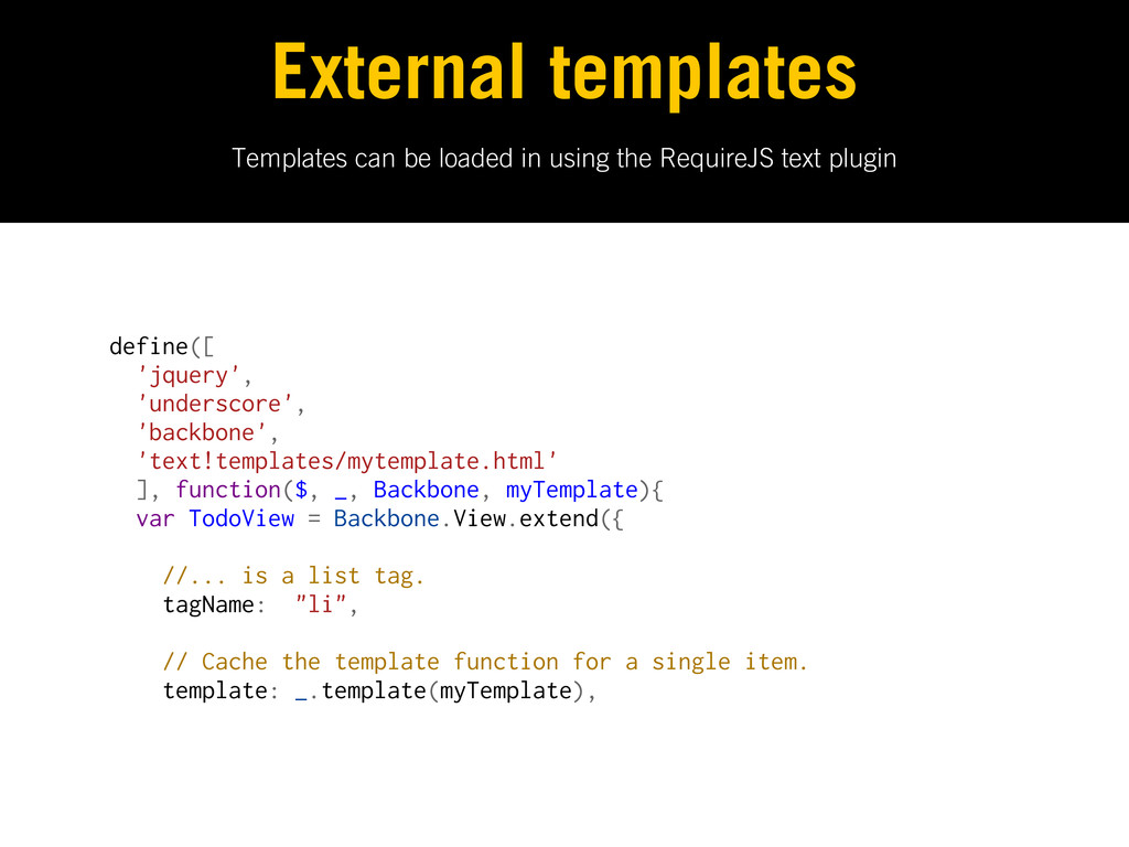 Templates can be loaded in using the RequireJS ...