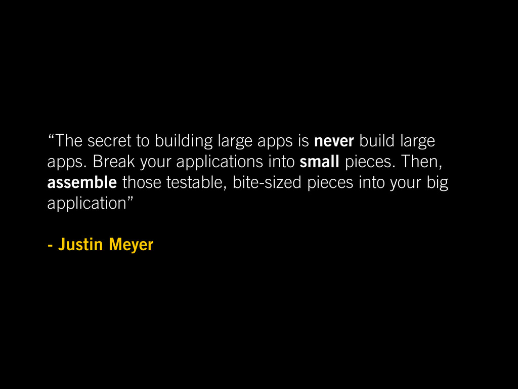 """The secret to building large apps is never bui..."