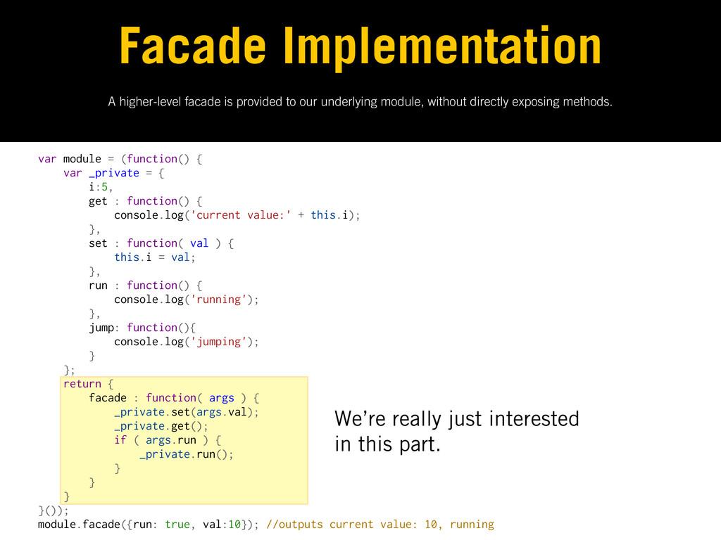 var module = (function() { var _private = { i:5...