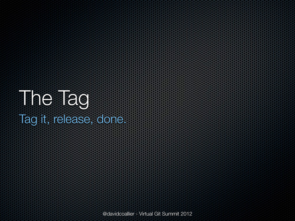 The Tag Tag it, release, done. @davidcoallier -...