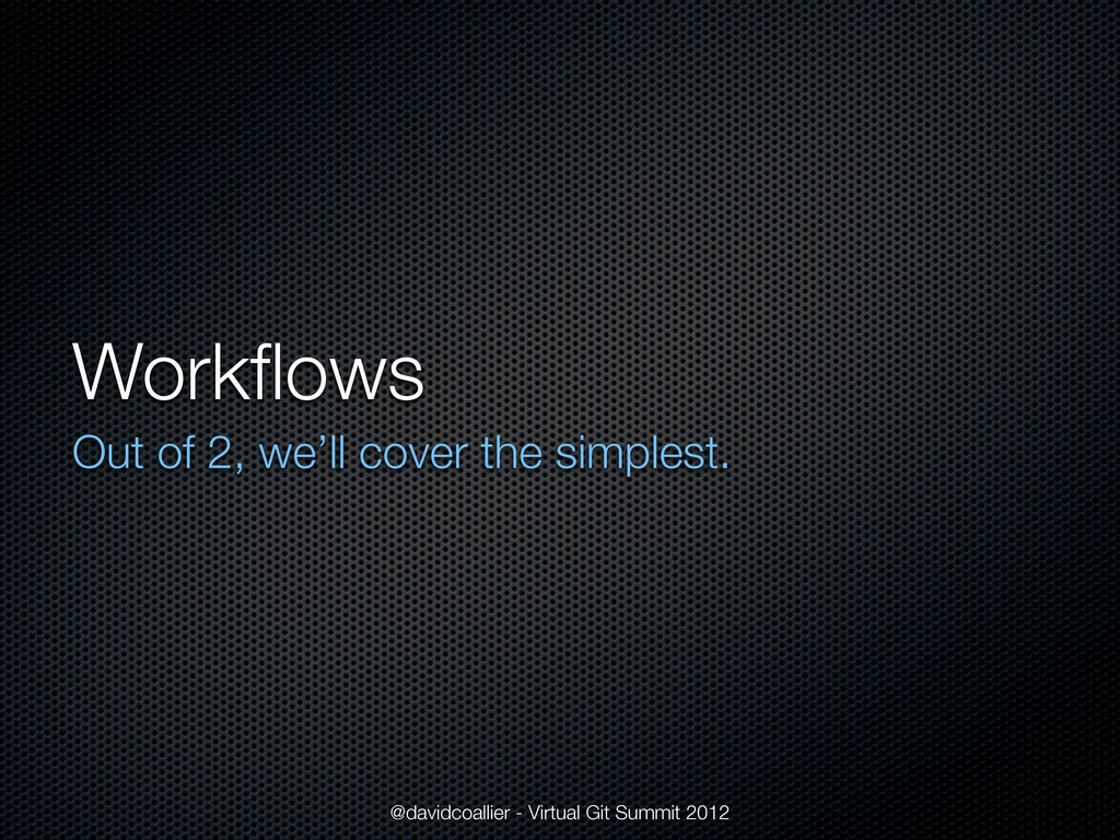 Workflows Out of 2, we'll cover the simplest. @d...