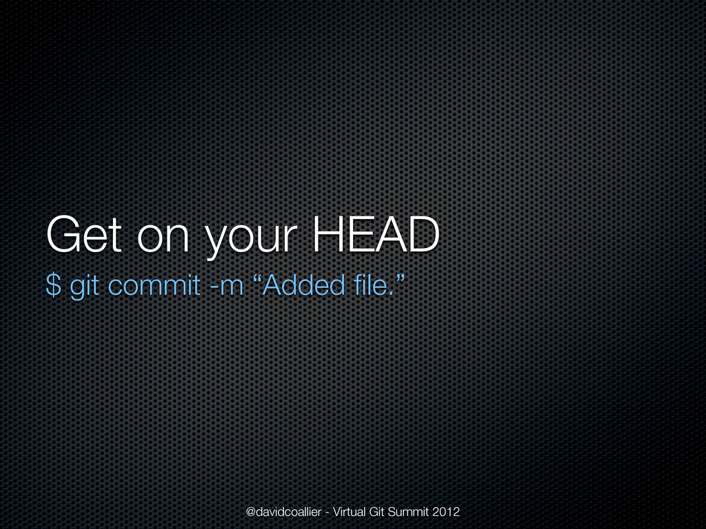 "Get on your HEAD $ git commit -m ""Added file."" @..."