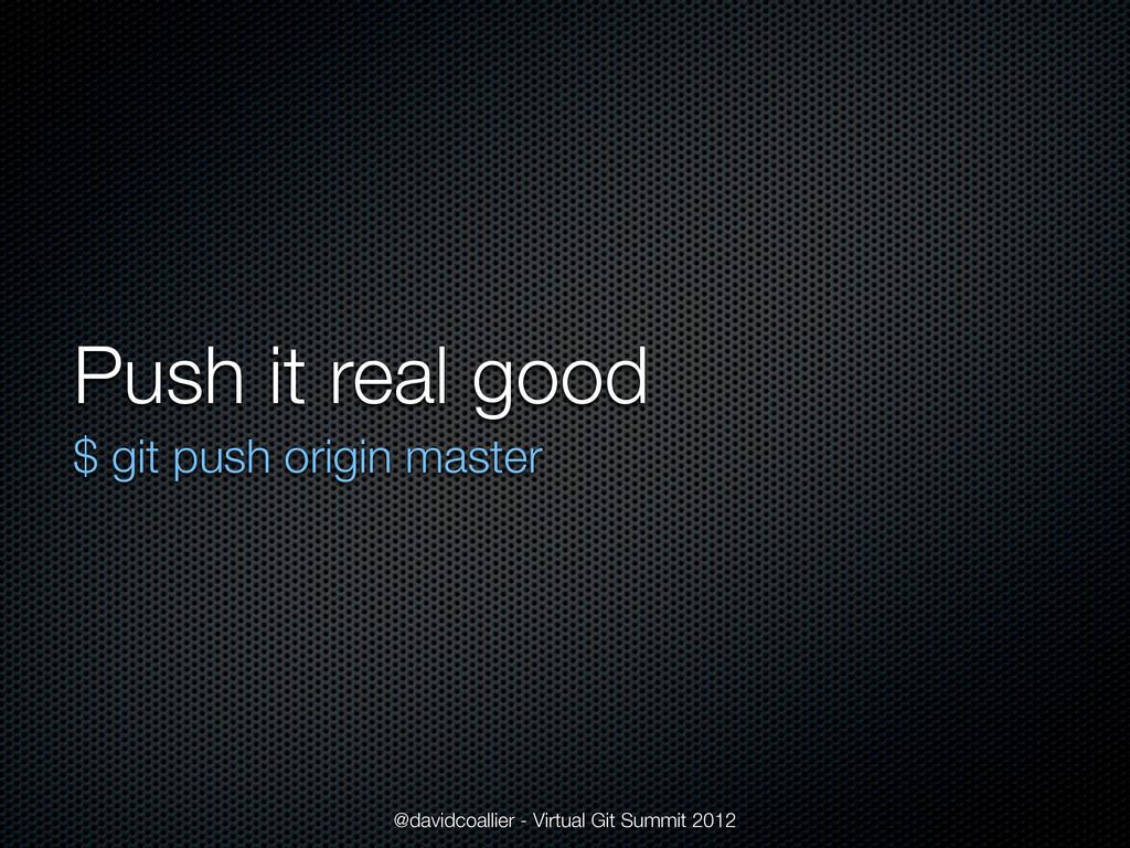 Push it real good $ git push origin master @dav...