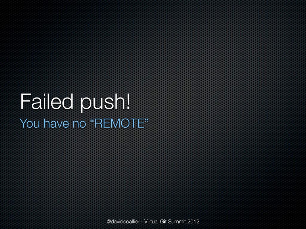 """Failed push! You have no """"REMOTE"""" @davidcoallie..."""