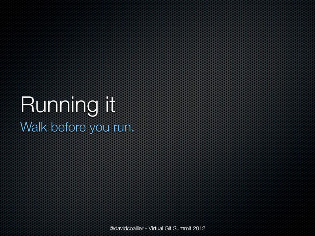 Running it Walk before you run. @davidcoallier ...