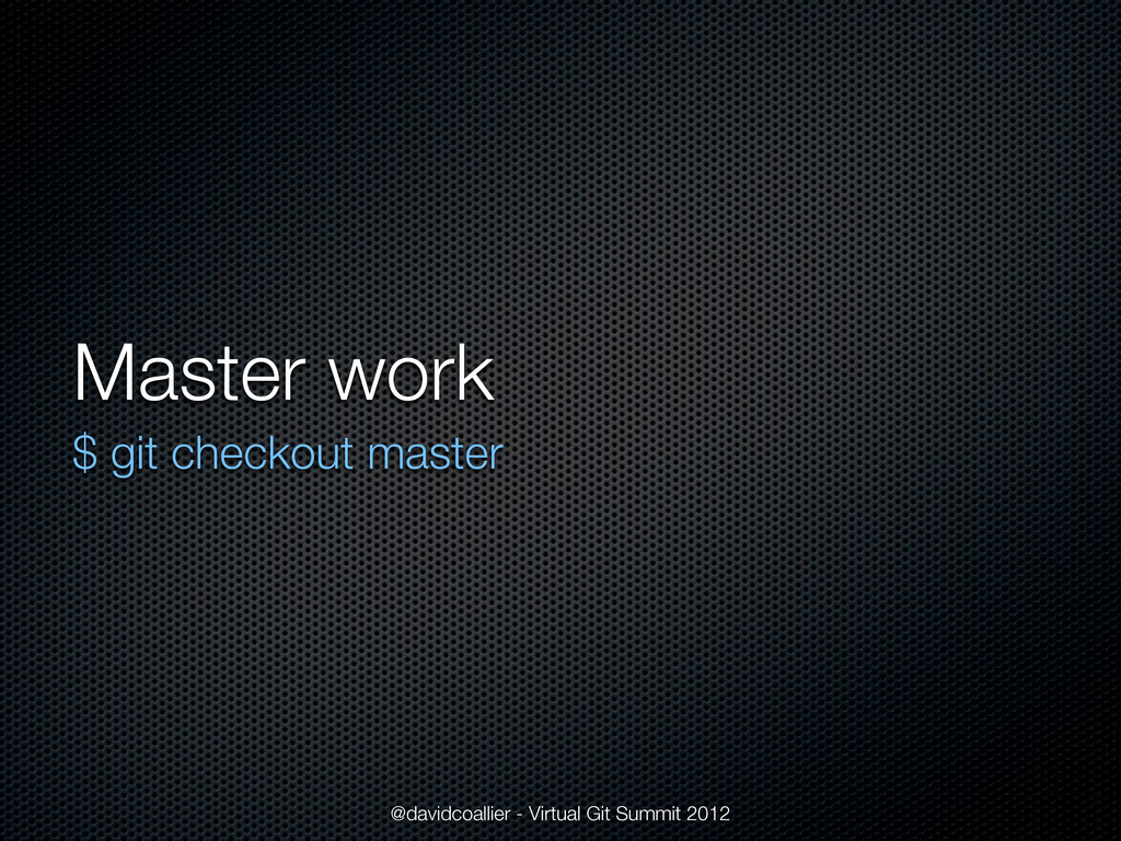 Master work $ git checkout master @davidcoallie...