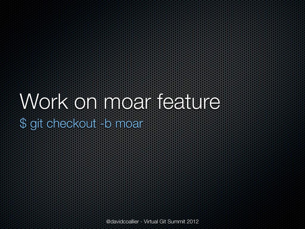 Work on moar feature $ git checkout -b moar @da...