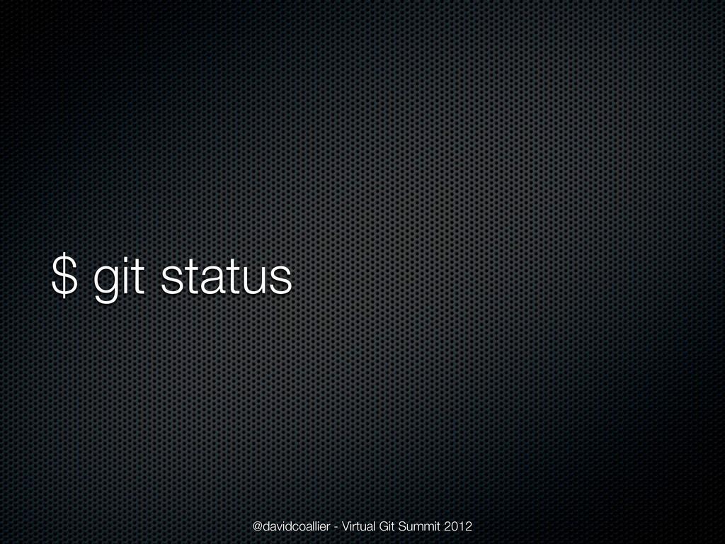 $ git status @davidcoallier - Virtual Git Summi...