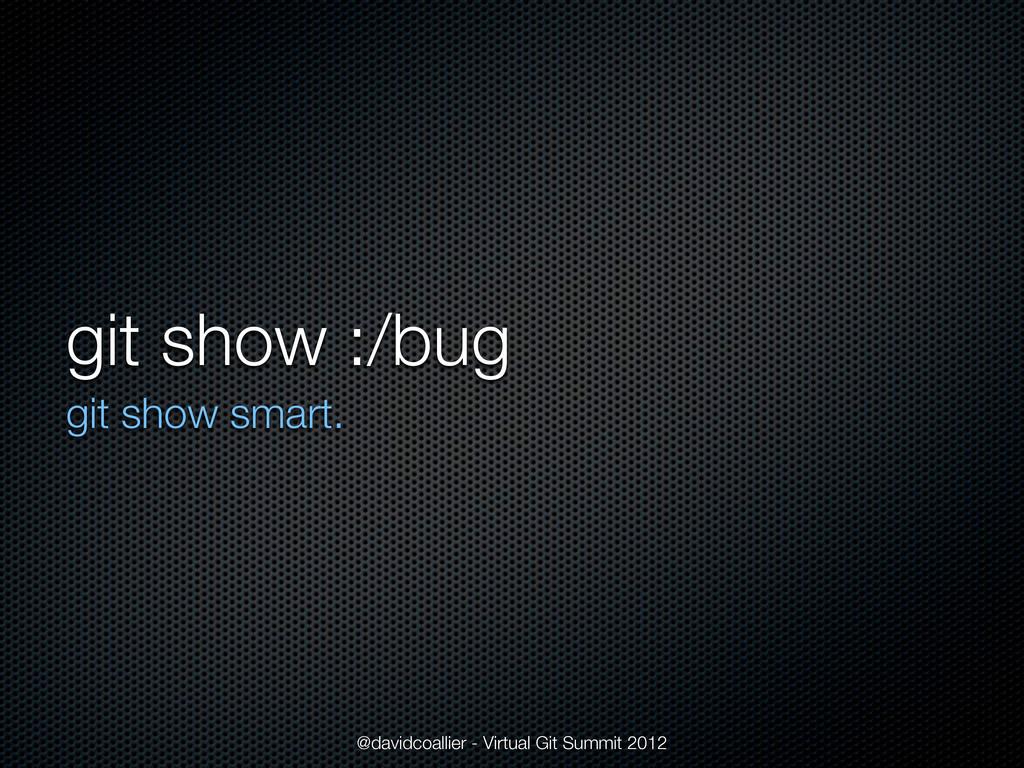 git show :/bug git show smart. @davidcoallier -...