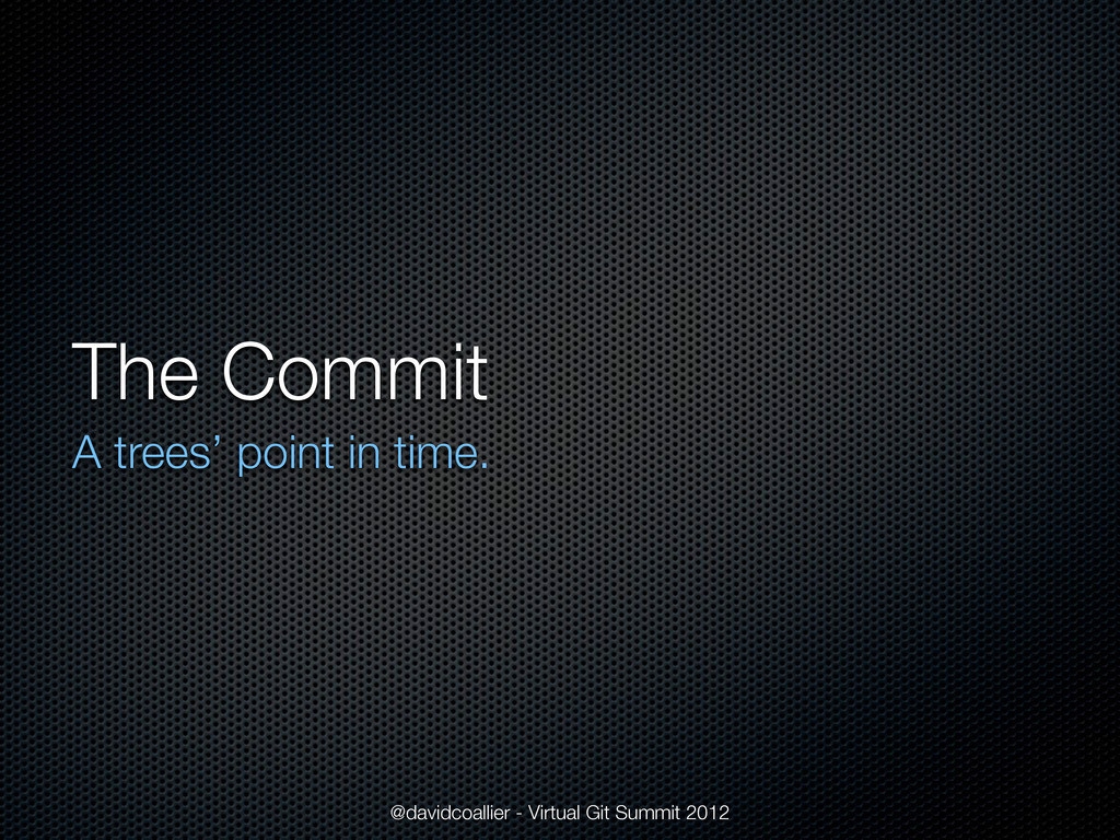 The Commit A trees' point in time. @davidcoalli...