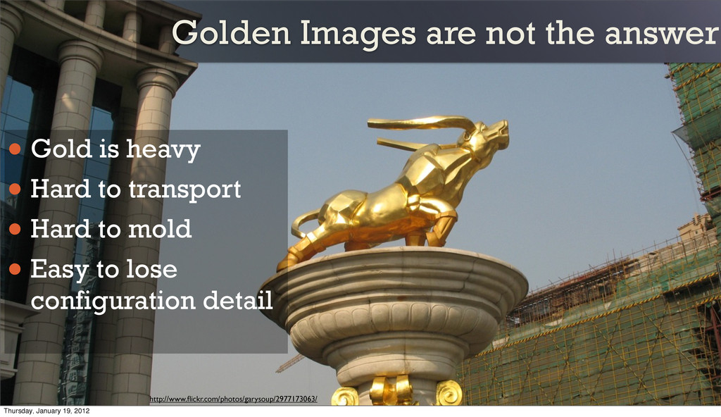 Golden Images are not the answer • Gold is heav...