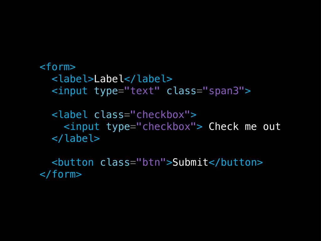 "<form> <label>Label</label> <input type=""text"" ..."