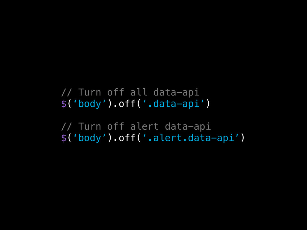 // Turn off all data-api $('body').off('.data-a...
