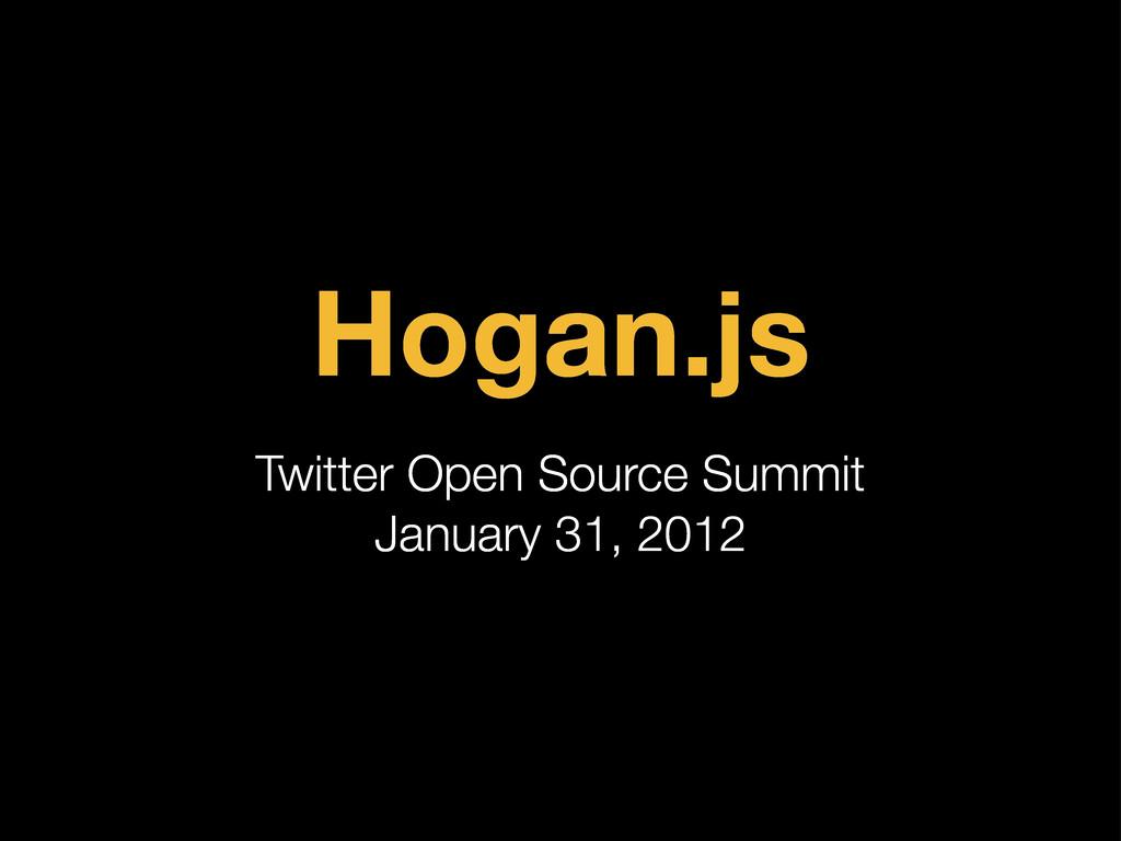 Hogan.js Twitter Open Source Summit January 31,...