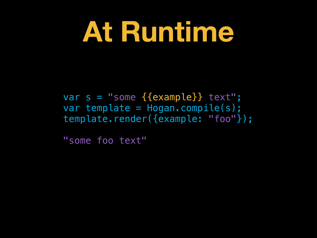 """At Runtime var s = """"some {{example}} text""""; var..."""