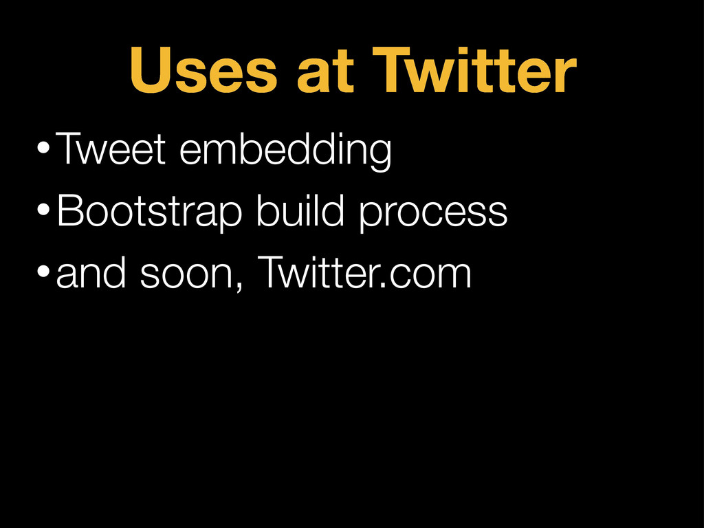 Uses at Twitter •Tweet embedding •Bootstrap bui...