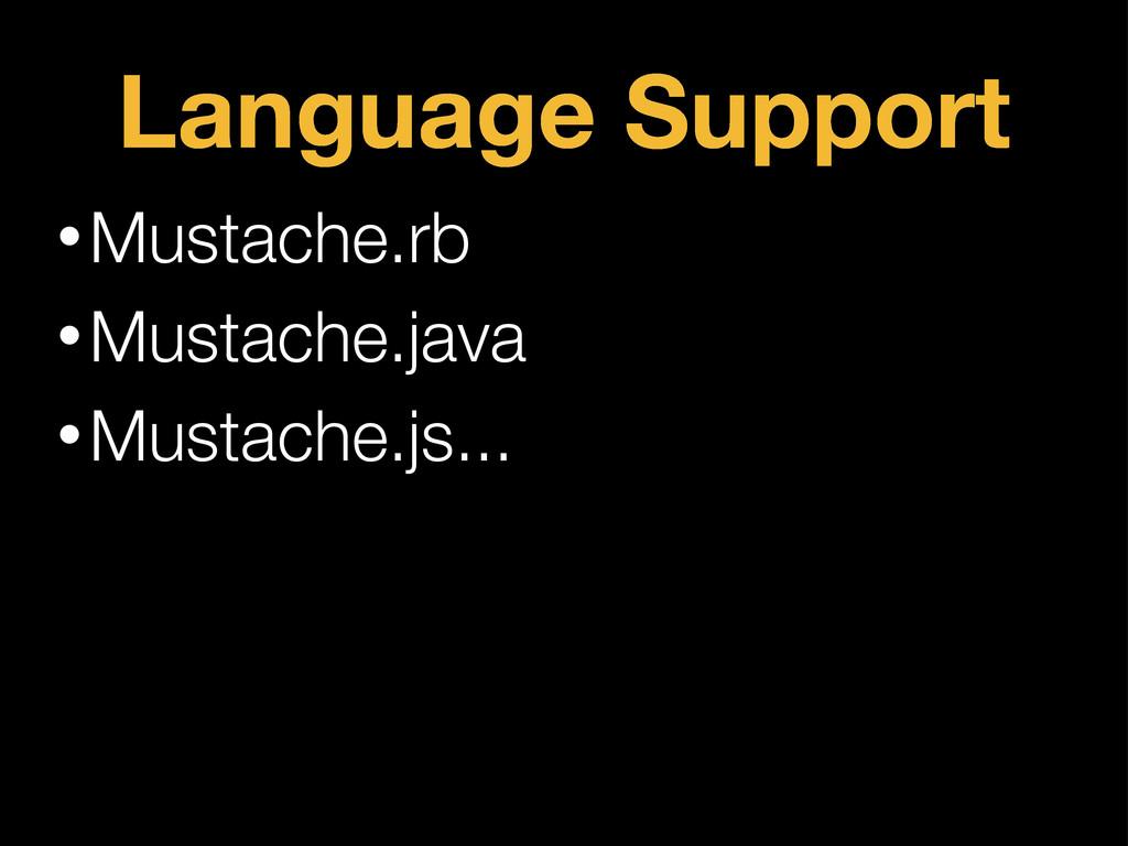 Language Support •Mustache.rb •Mustache.java •M...