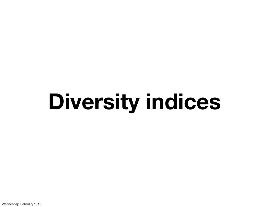 Diversity indices Wednesday, February 1, 12