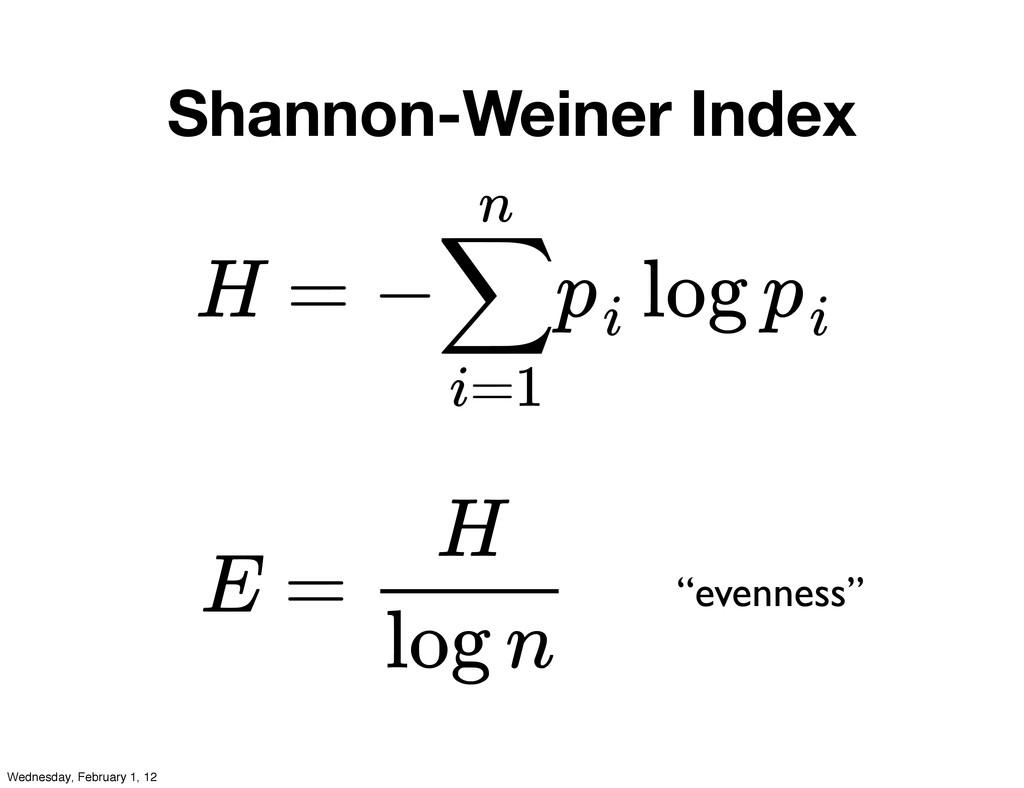 Shannon-Weiner Index H = − log ∑ i=1 n pi pi E ...