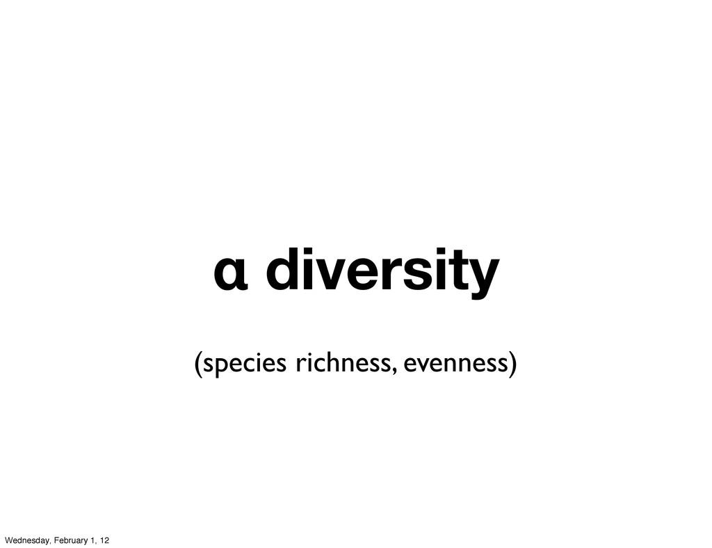α diversity (species richness, evenness) Wednes...