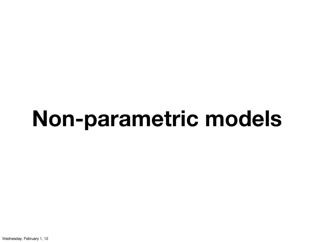 Non-parametric models Wednesday, February 1, 12