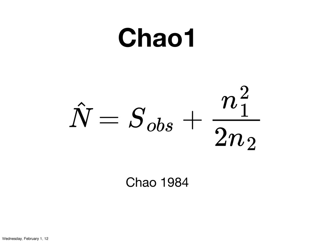 Chao1 Chao 1984 = + N ˆ Sobs n2 1 2n2 Wednesday...