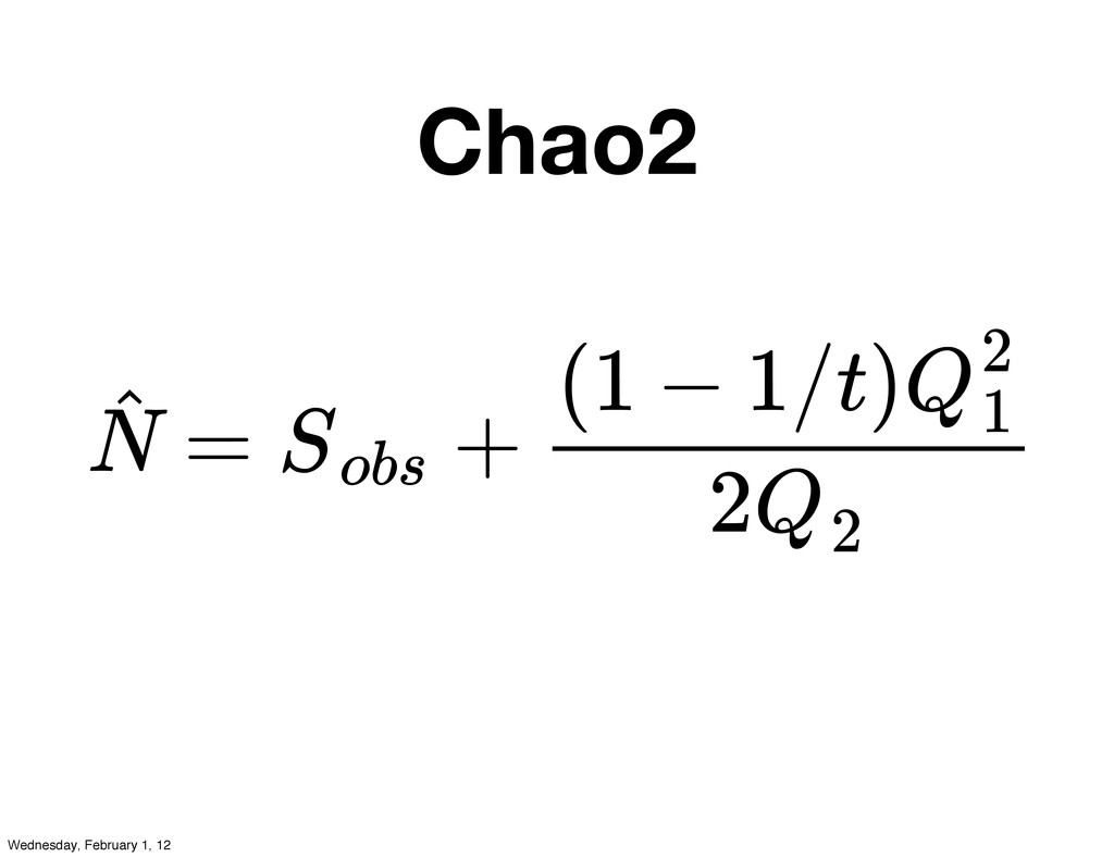 Chao2 = + N ˆ Sobs (1 − 1/t)Q2 1 2Q2 Wednesday,...