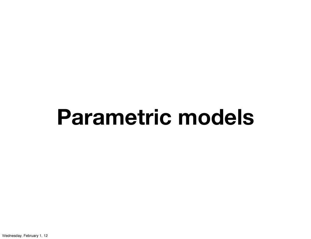Parametric models Wednesday, February 1, 12