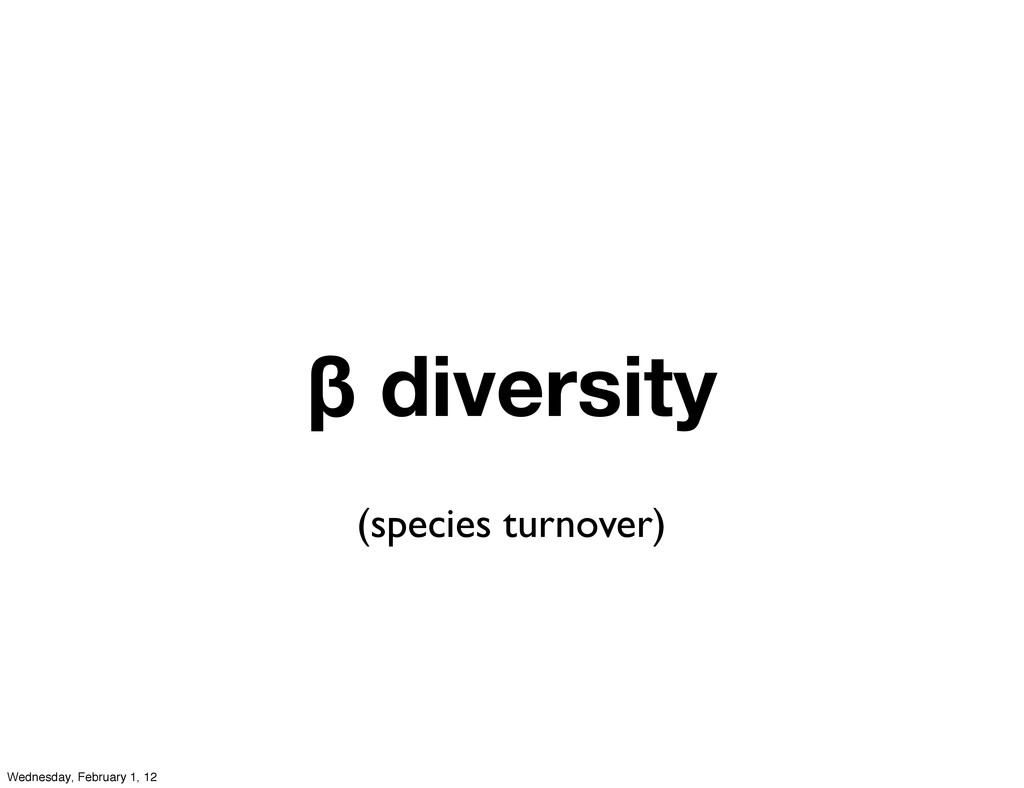 β diversity (species turnover) Wednesday, Febru...
