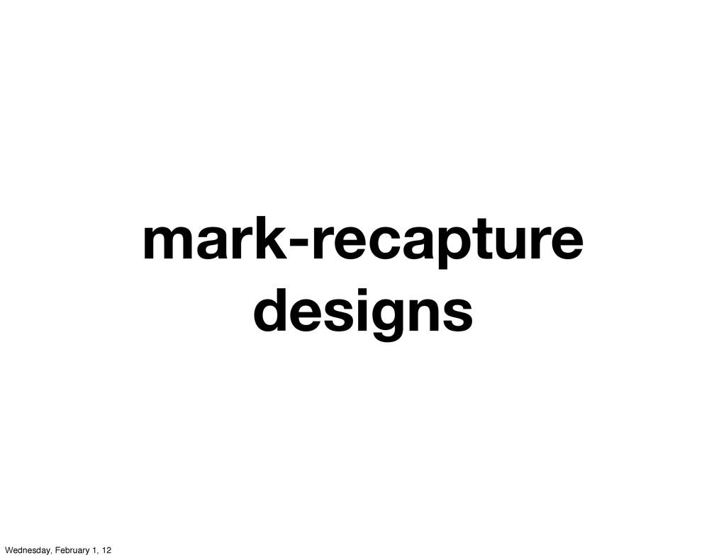 mark-recapture designs Wednesday, February 1, 12
