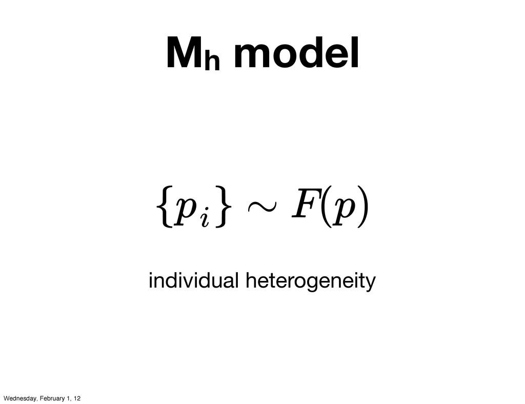 Mh model individual heterogeneity { } ∼ F(p) pi...