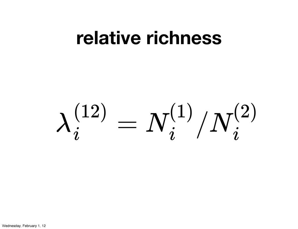 relative richness = / λ(12) i N(1) i N(2) i Wed...