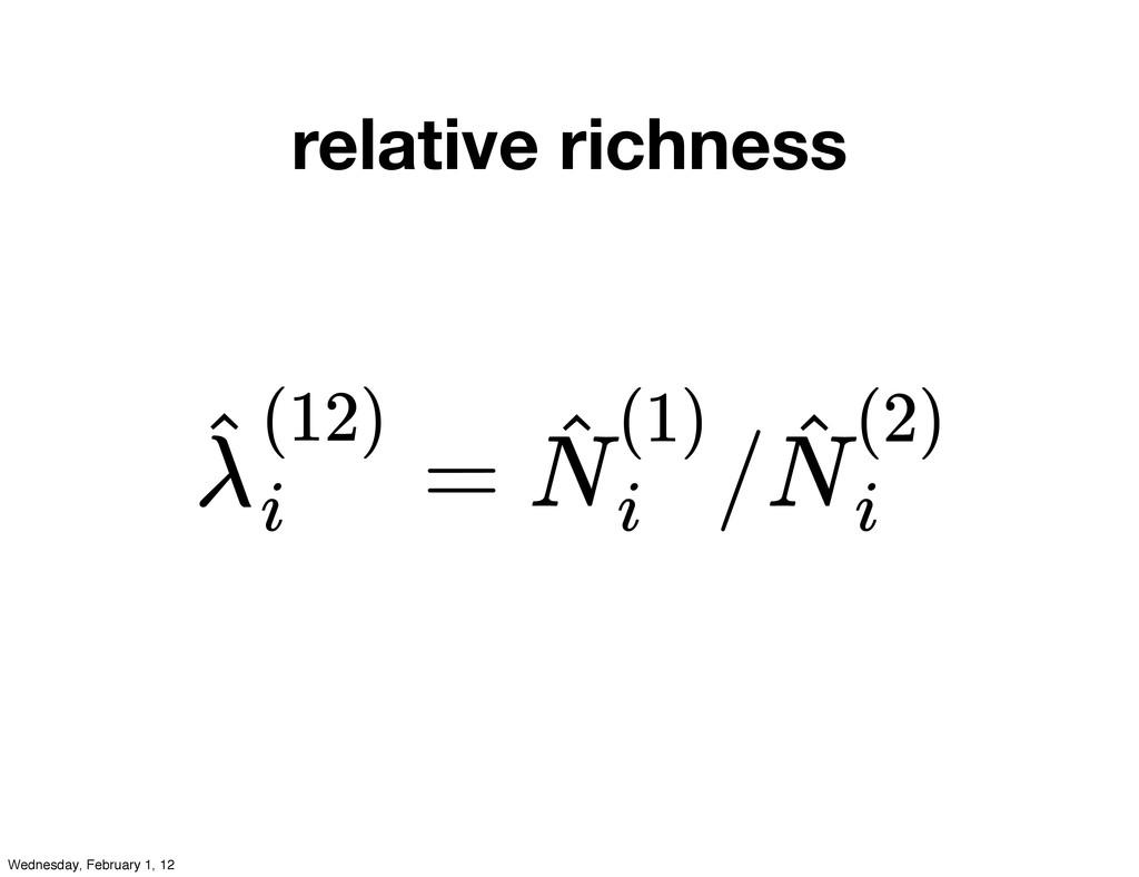 relative richness = / λ ˆ(12) i N ˆ(1) i N ˆ(2)...