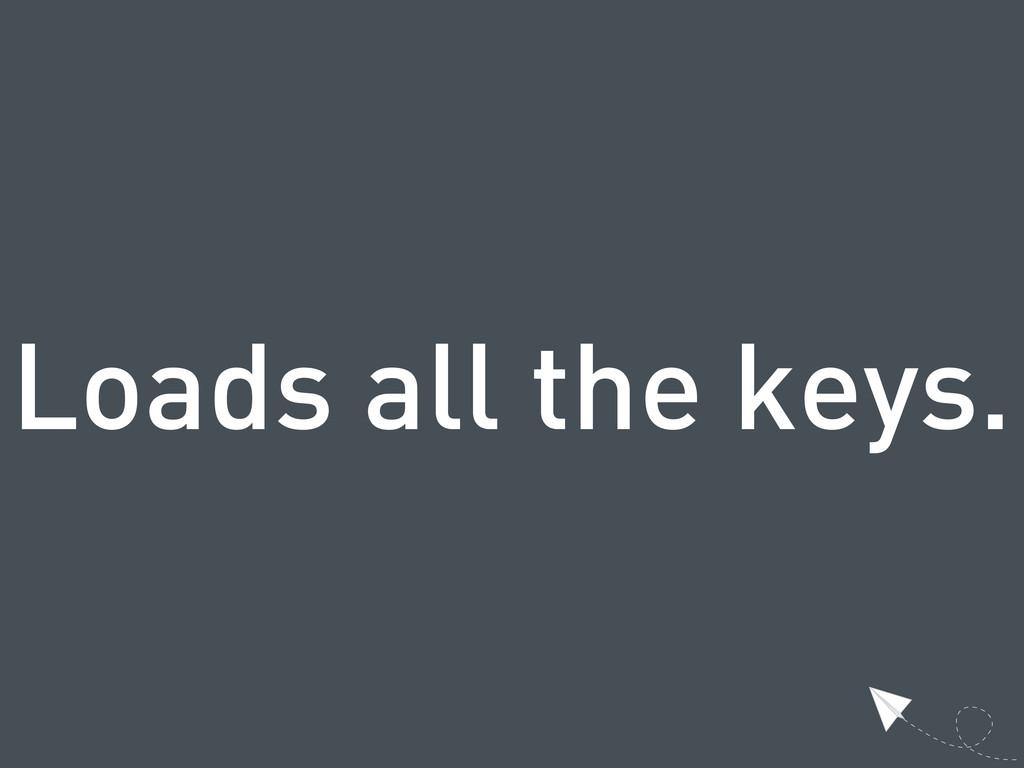 Loads all the keys.