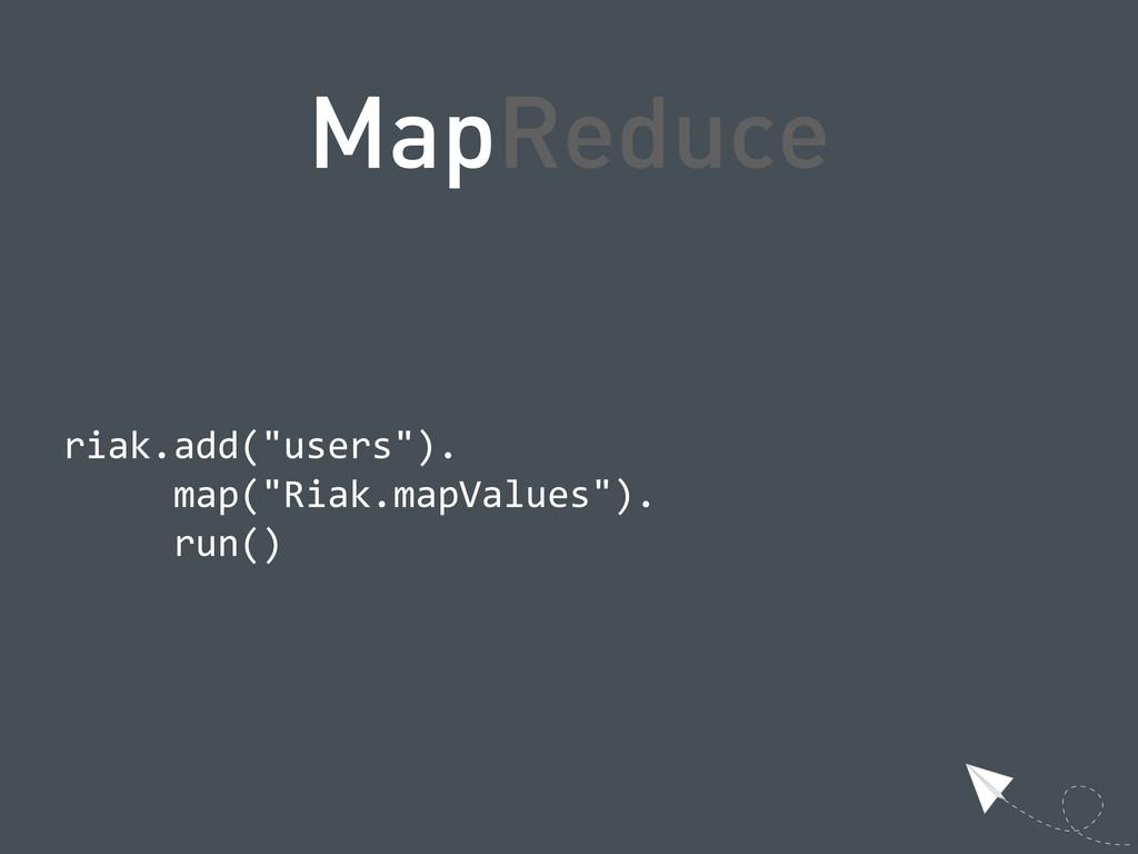 "MapReduce  riak.add(""users"").       map(..."