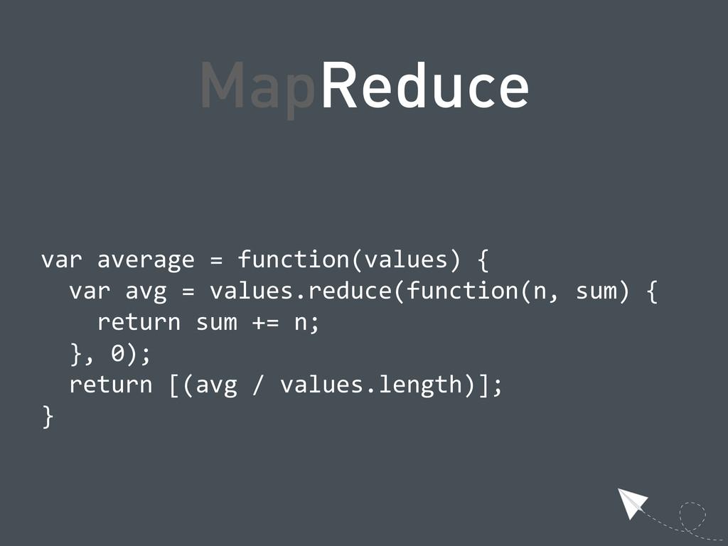 MapReduce  var average = function(values) ...