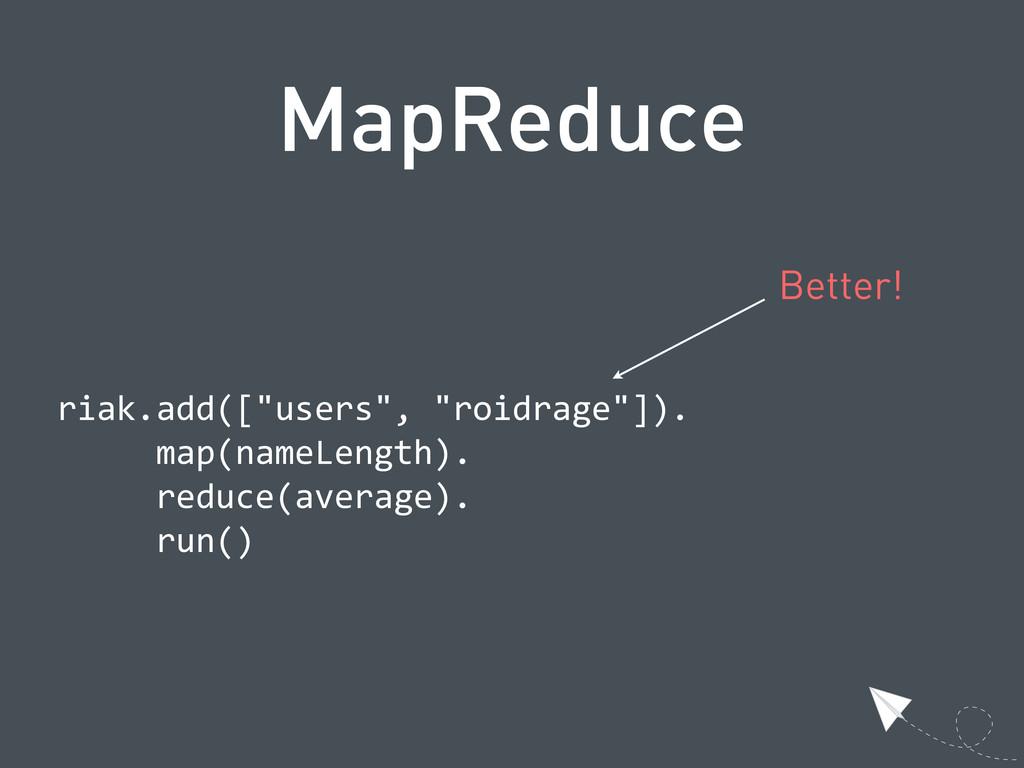"MapReduce  riak.add([""users"", ""roidrage""]).  ..."
