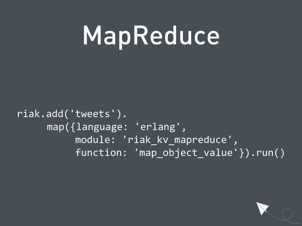 MapReduce  riak.add('tweets').   map({langua...
