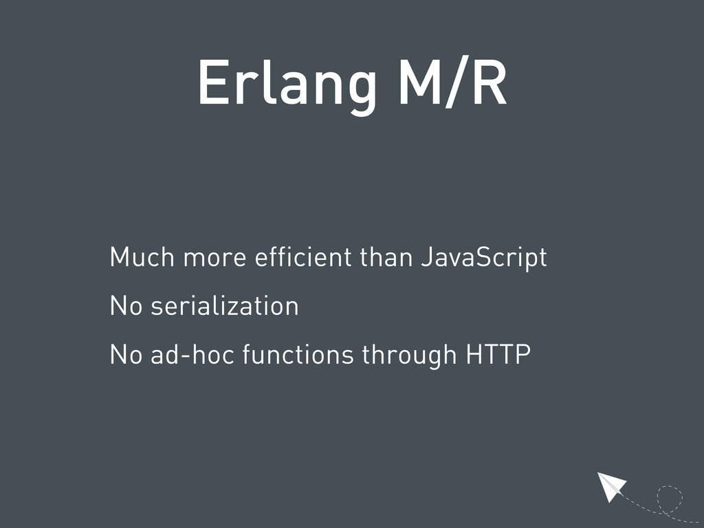 Erlang M/R Much more efficient than JavaScript ...