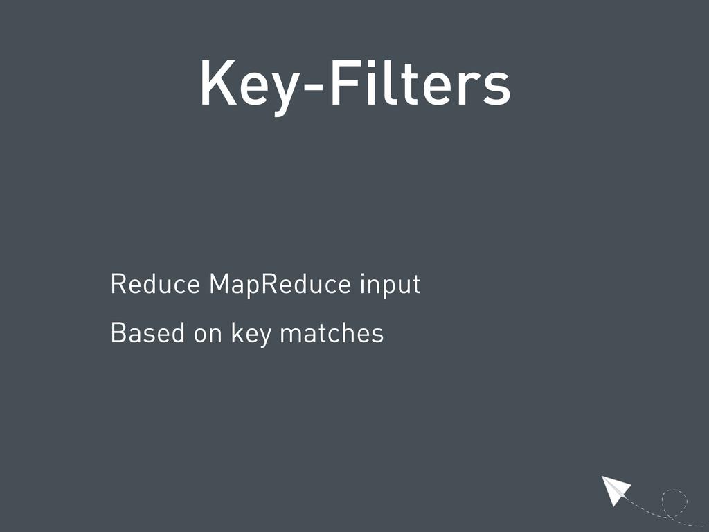 Key-Filters Reduce MapReduce input Based on key...