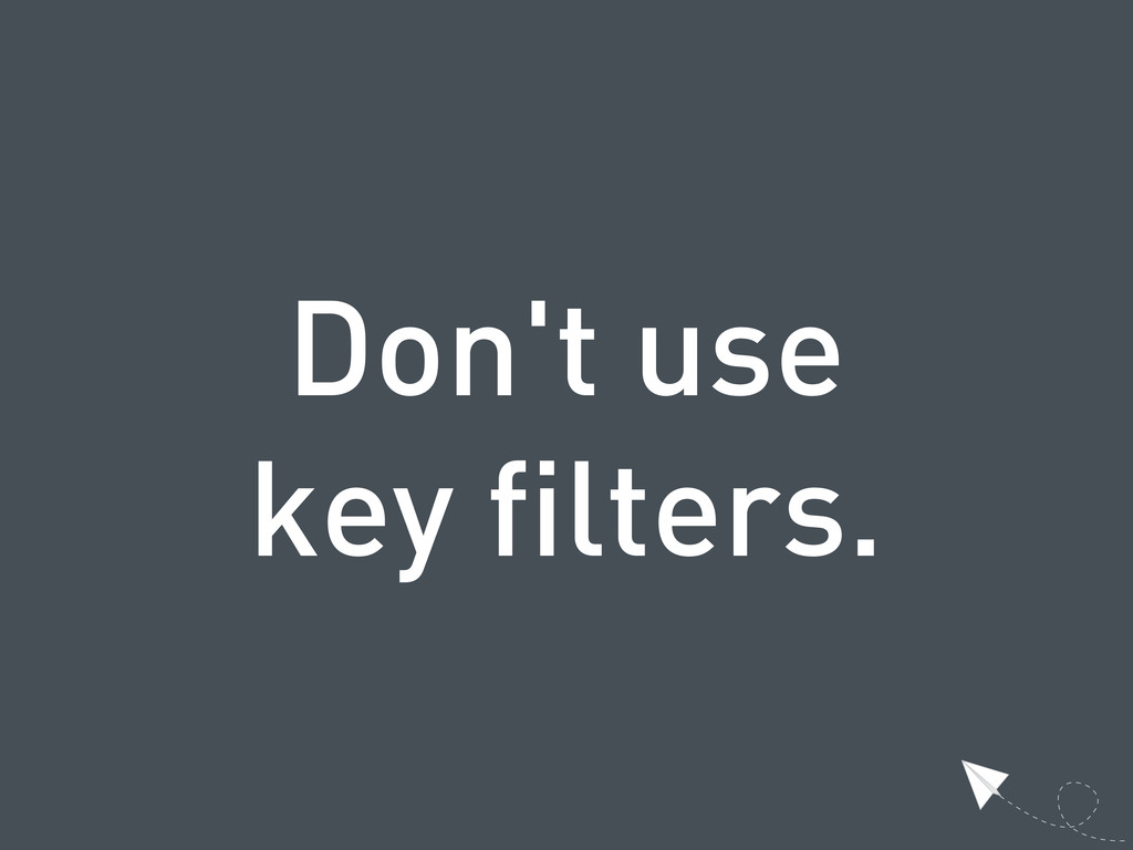 Don't use key filters.