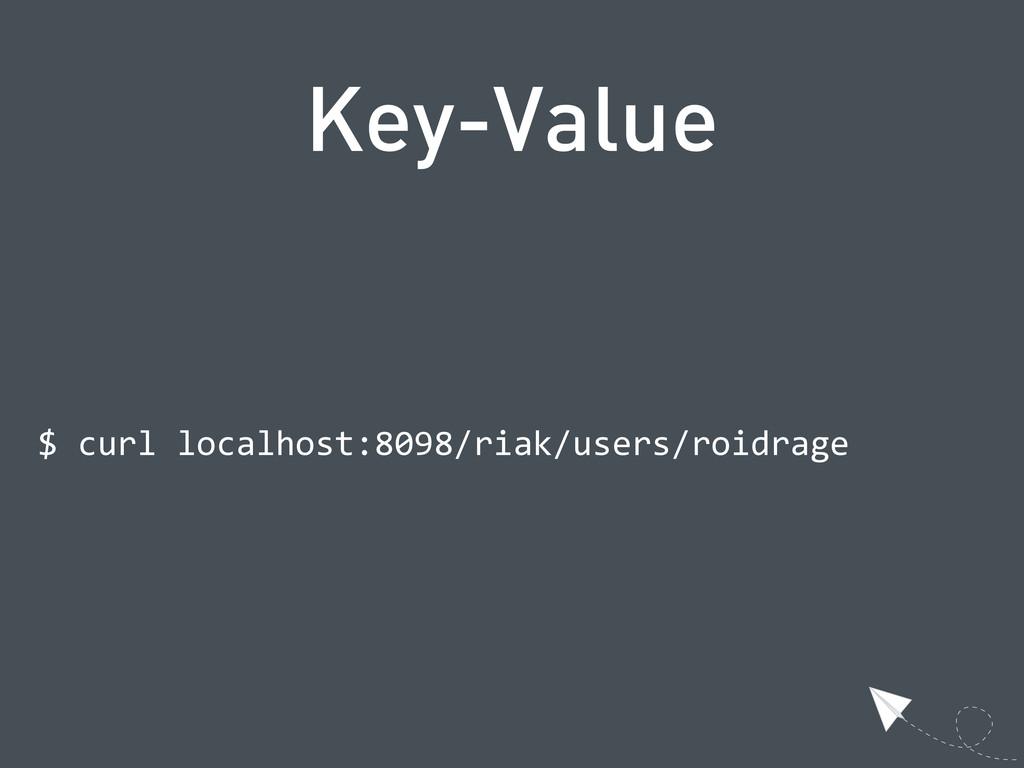 Key-Value $ curl localhost:8098/riak/users/ro...