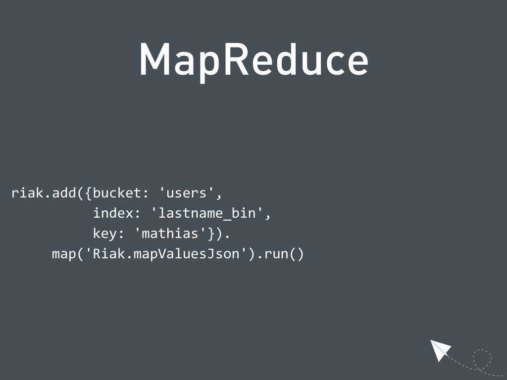 MapReduce  riak.add({bucket: 'users',     ...
