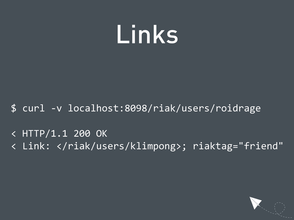 Links $ curl -‐v localhost:8098/riak/users/...