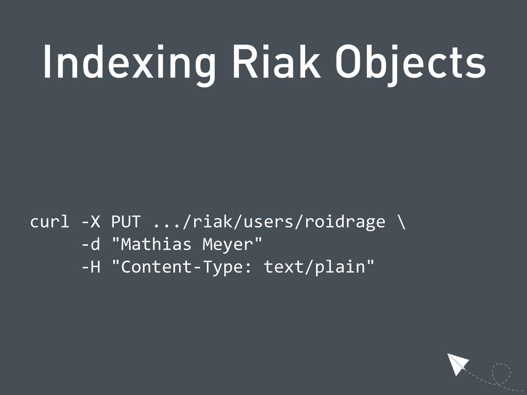 Indexing Riak Objects  curl -‐X PUT .../ri...