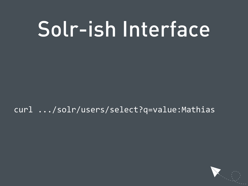 Solr-ish Interface  curl .../solr/users/selec...