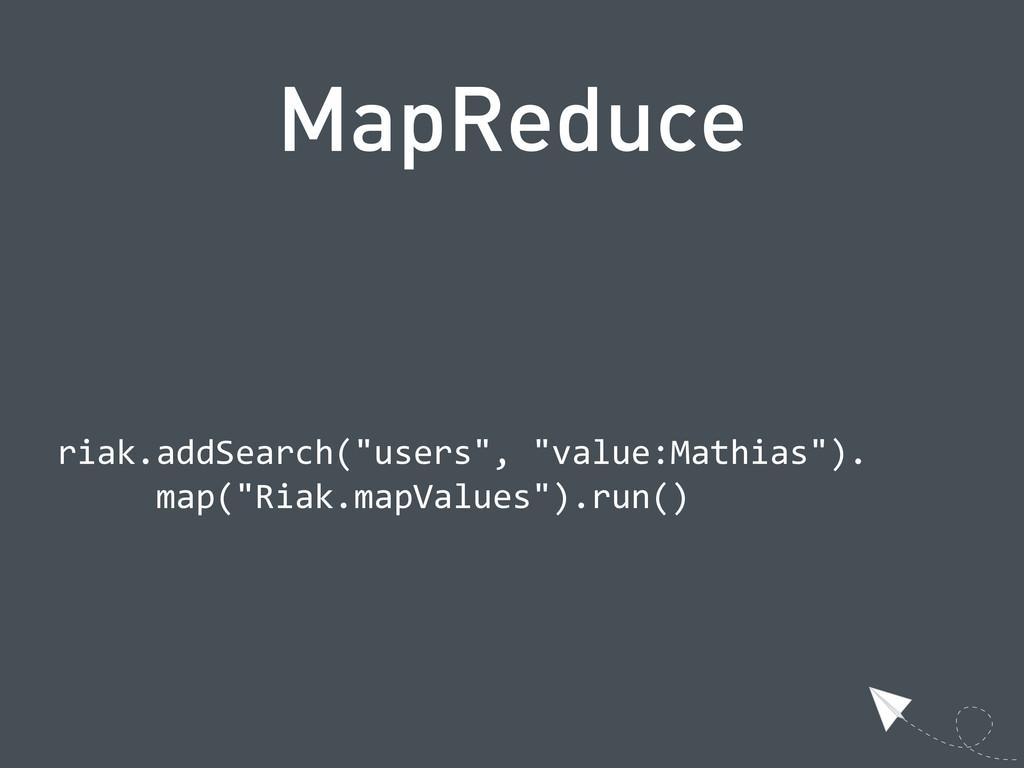 """MapReduce  riak.addSearch(""""users"""", """"value:Mat..."""