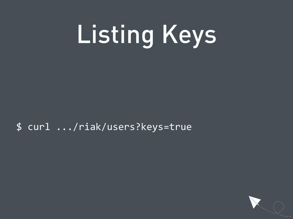 Listing Keys  $ curl .../riak/users?keys=true