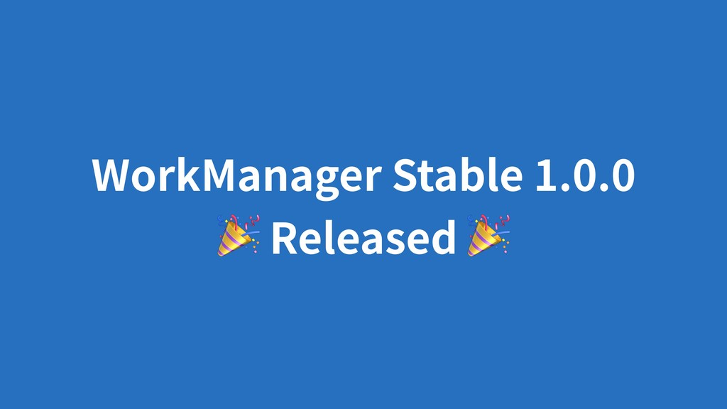 WorkManager Stable 1.0.0  Released
