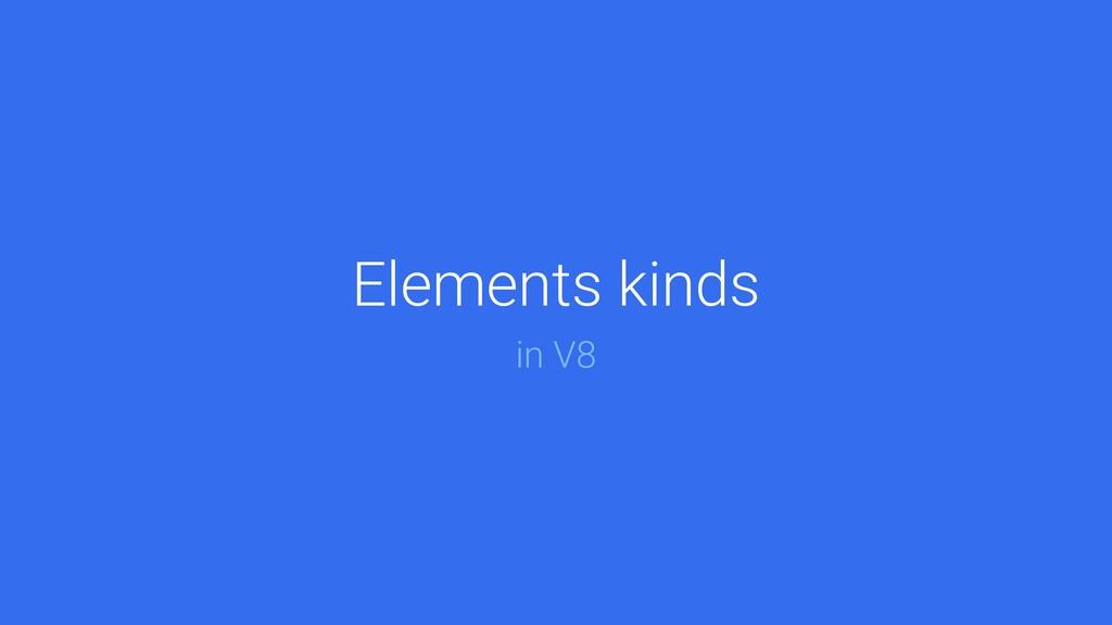 @mathias Elements kinds in V8